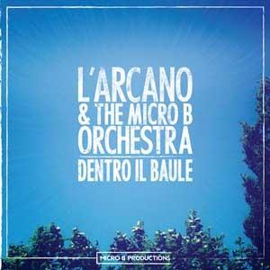 L'ARCANO_&_THE_MICRO_B_ORCHESTRA_dentro_il_baule