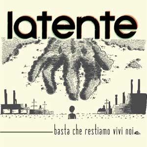 LATENTE_basta_che_restiamo_vivi_noi