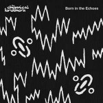CHEMICAL_BROTHERS_born_in_the_echoes