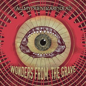 (ALLMYFRIENDZARE)DEAD_wonders_from_the_grave