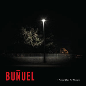 BUNUEL A RESTING PLACE FOR STRANEGRS