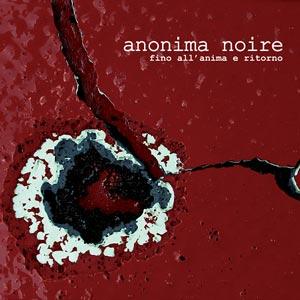 ANONIMA NOIRE fino_all'anima_e_ritorno