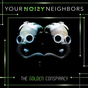 YOUR NOISY NEIGHBORS the golden conspiracy