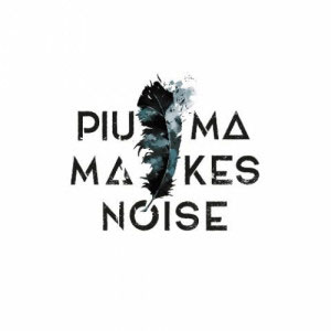PIUMA MAKES NOISE