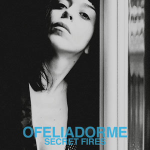ofeliadorme secret fires