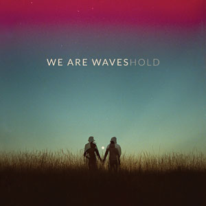 we are waves hold